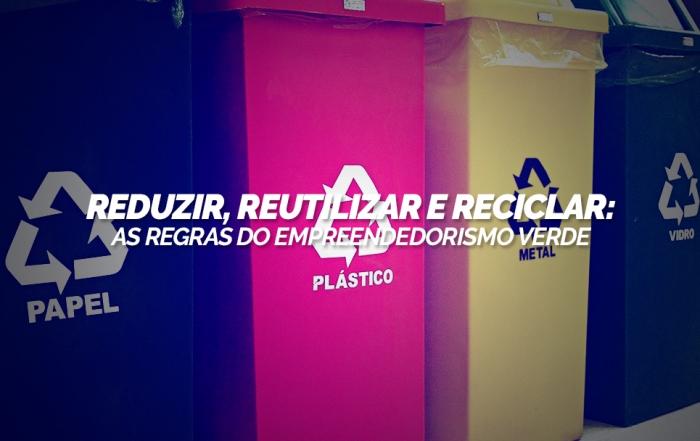 reduzir-reutilizar-e-reciclar-as-regras-do-empreendedorismo-verde